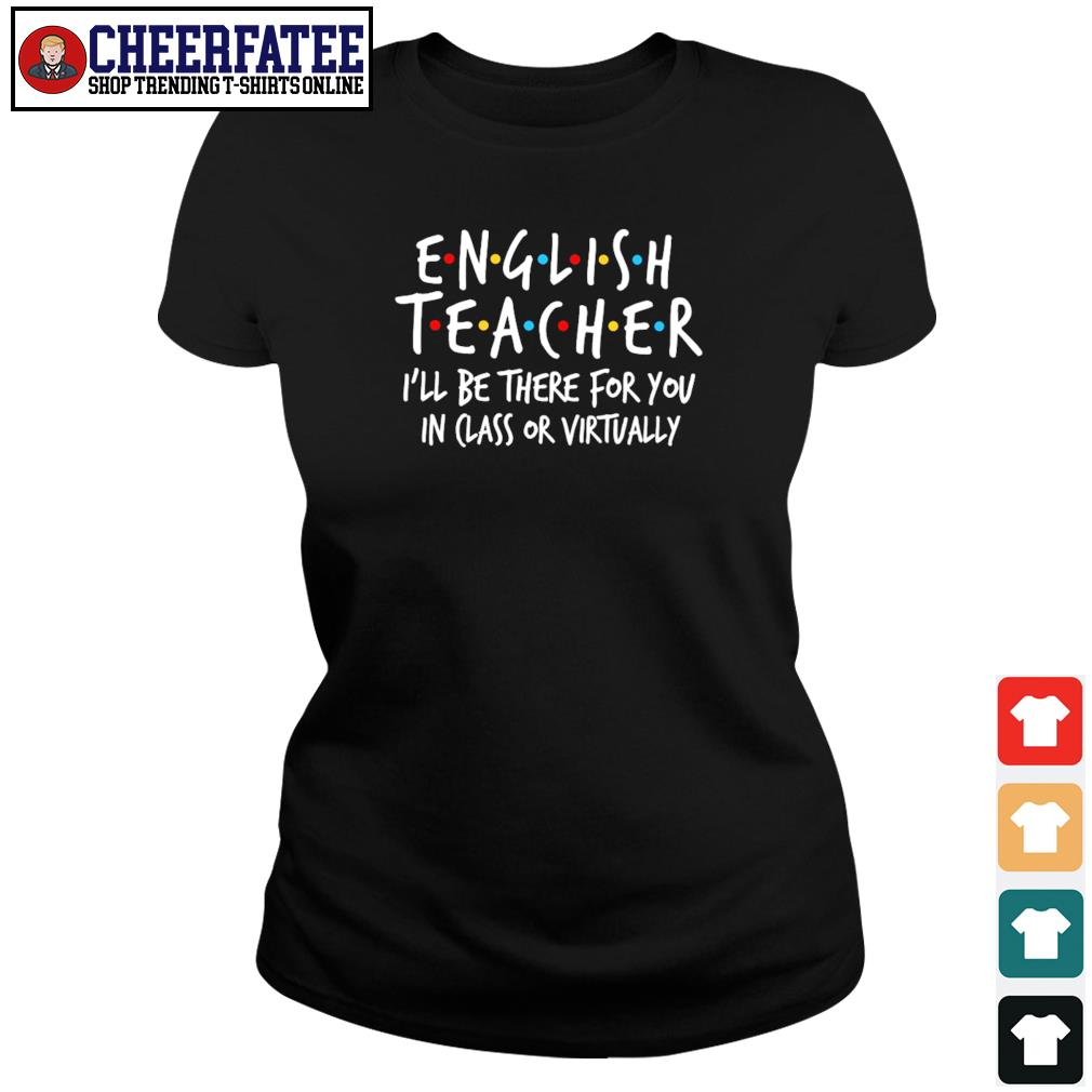 English teacher I'll be there for you in class or virtually s ladies-tee