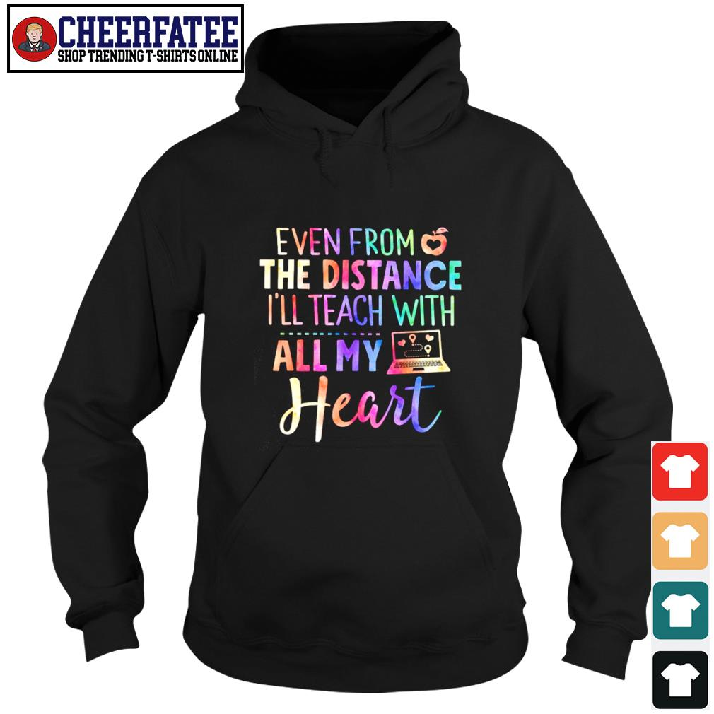 Even from the distance I'll teach with all my heart s hoodie