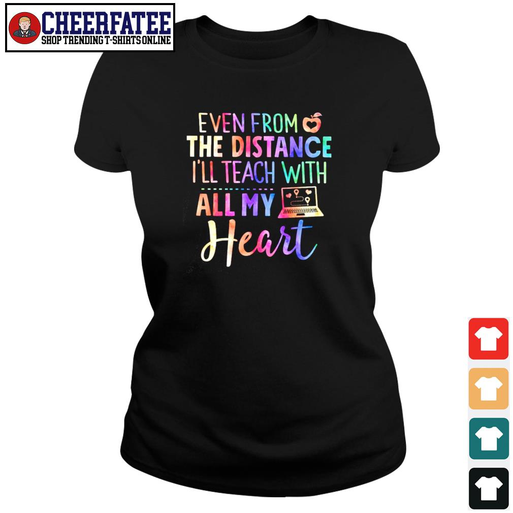 Even from the distance I'll teach with all my heart s ladies-tee
