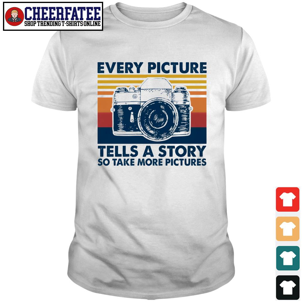 Every picture tells a story so take more picture vintage shirt