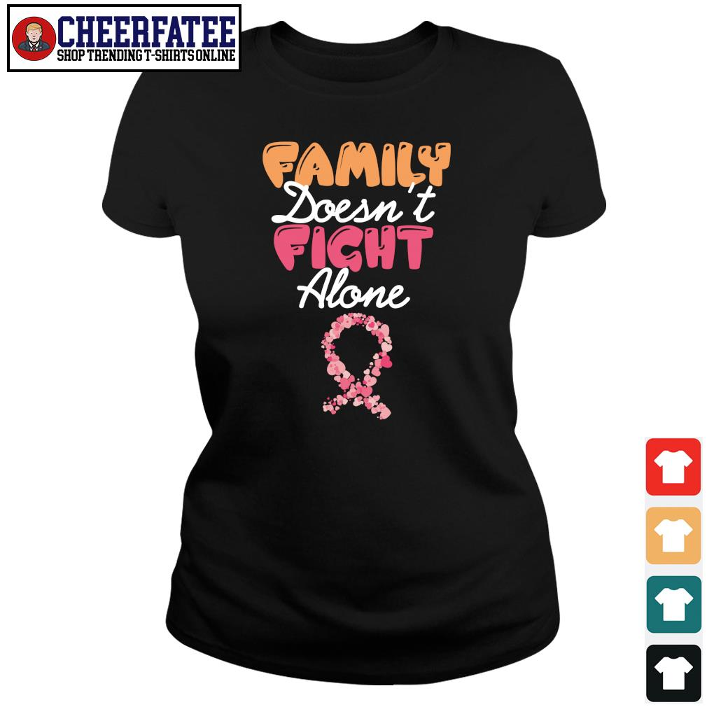 Family doesn't fight alone cancer s ladies-tee