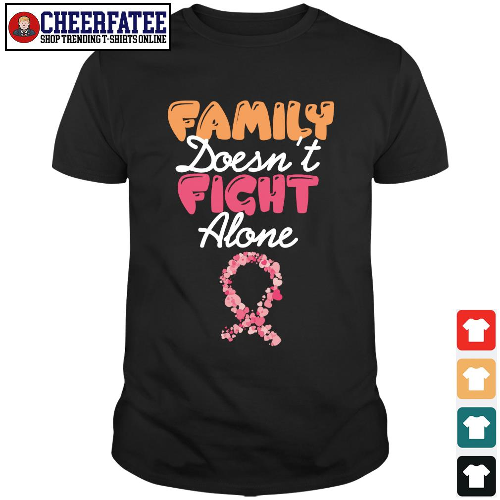 Family doesn't fight alone cancer shirt