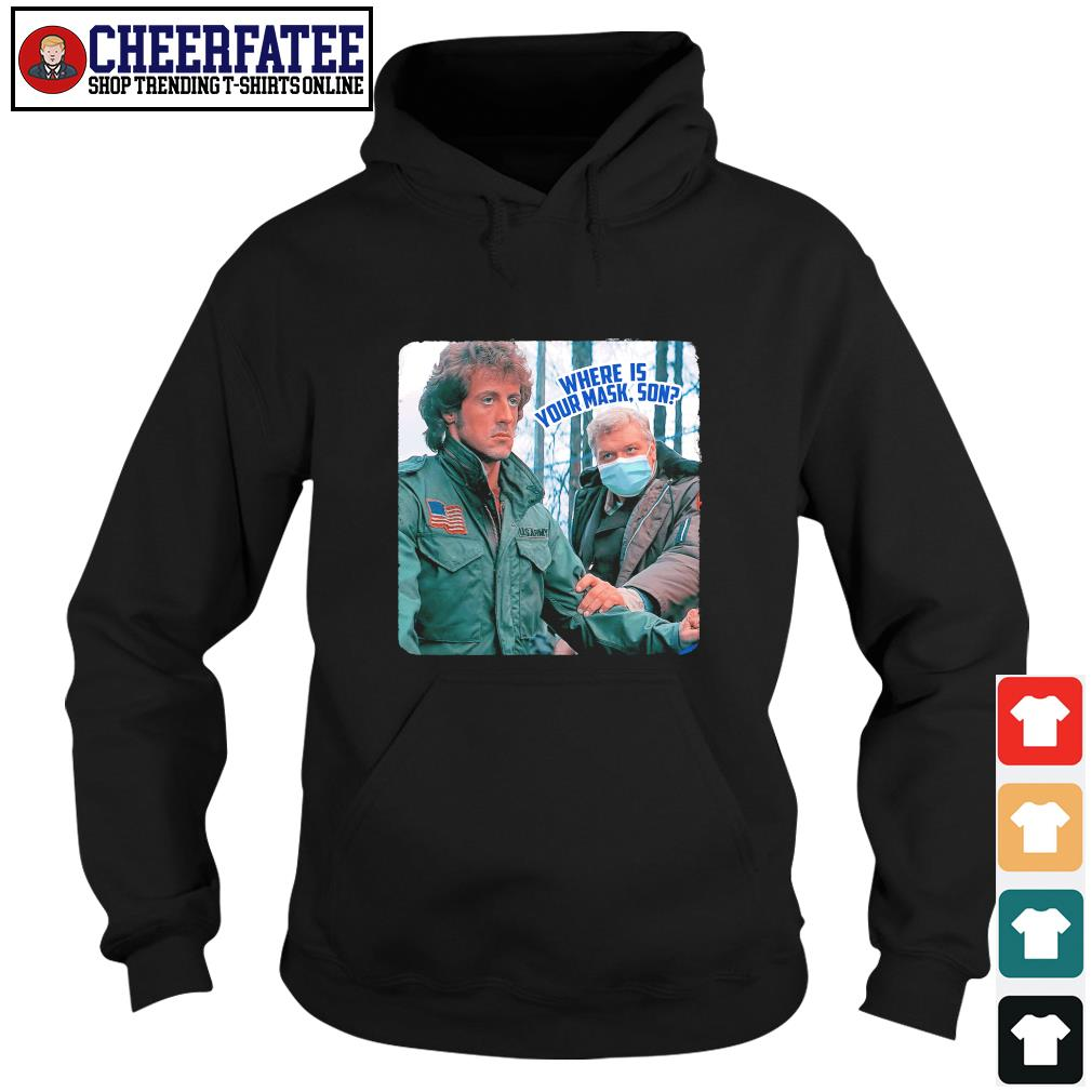 First blood rambo where is your mask son s hoodie