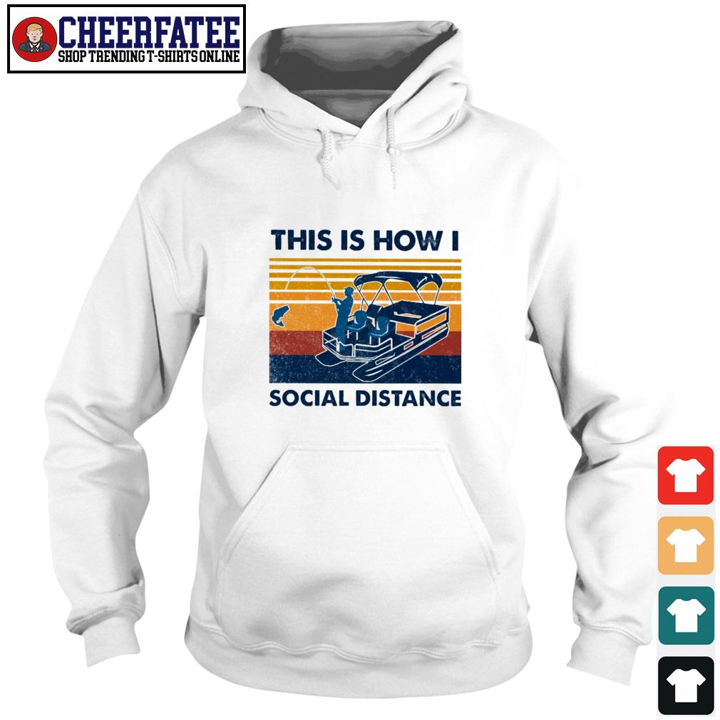 Fishing this is how I social distance vintage s hoodie