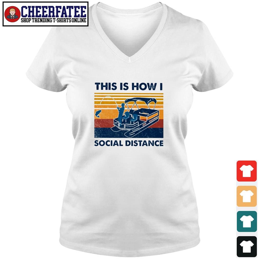 Fishing this is how I social distance vintage s v-neck t-shirt