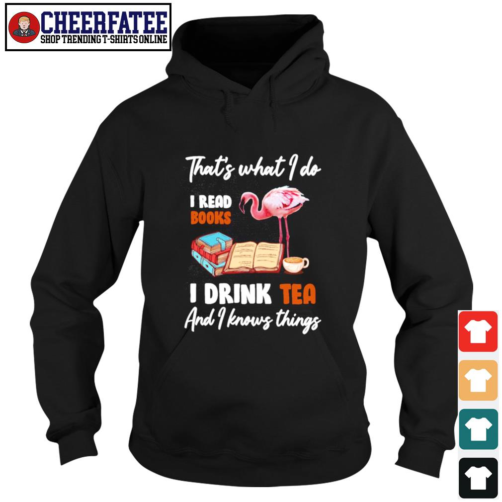 Flamingo that's what I do I read books I drink tea and I know things s hoodie