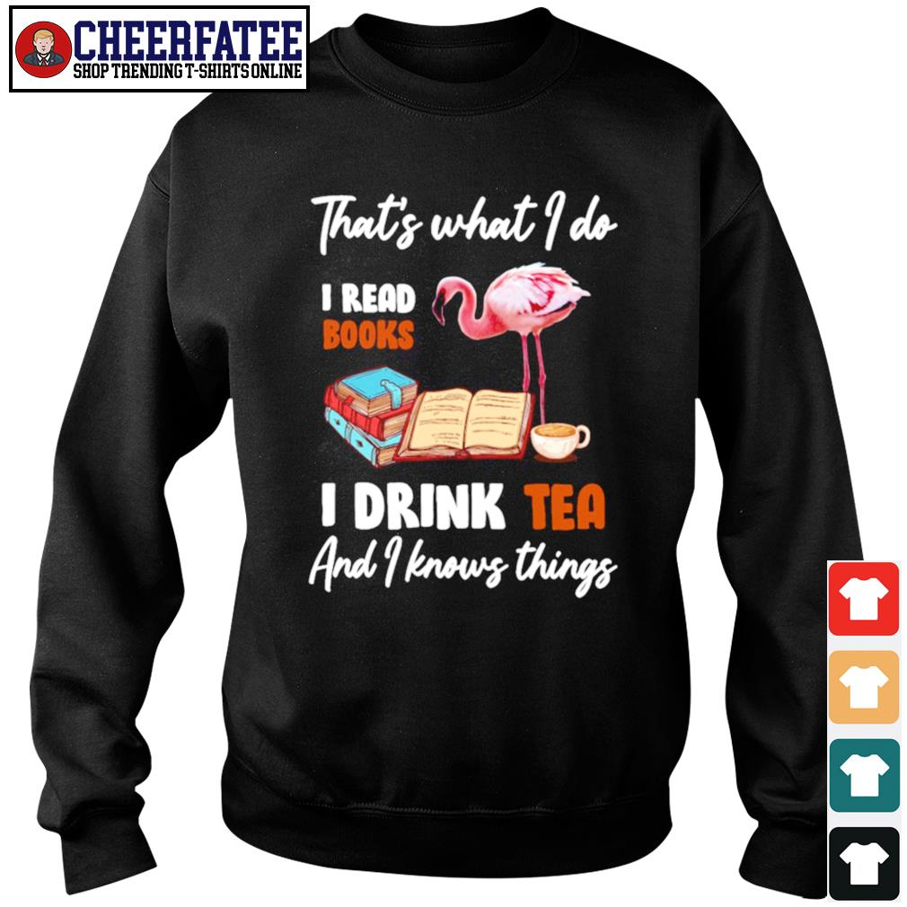 Flamingo that's what I do I read books I drink tea and I know things s sweater