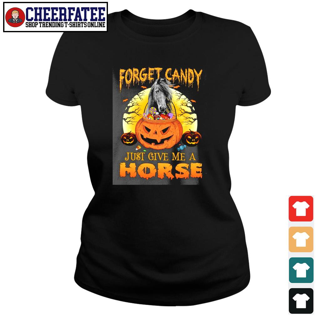 Forget candy just give me a horse halloween s ladies-tee