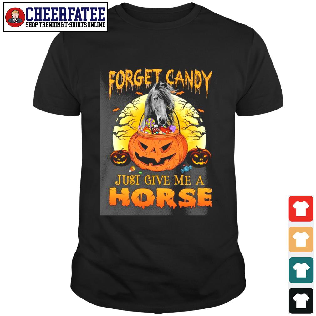 Forget candy just give me a horse halloween shirt
