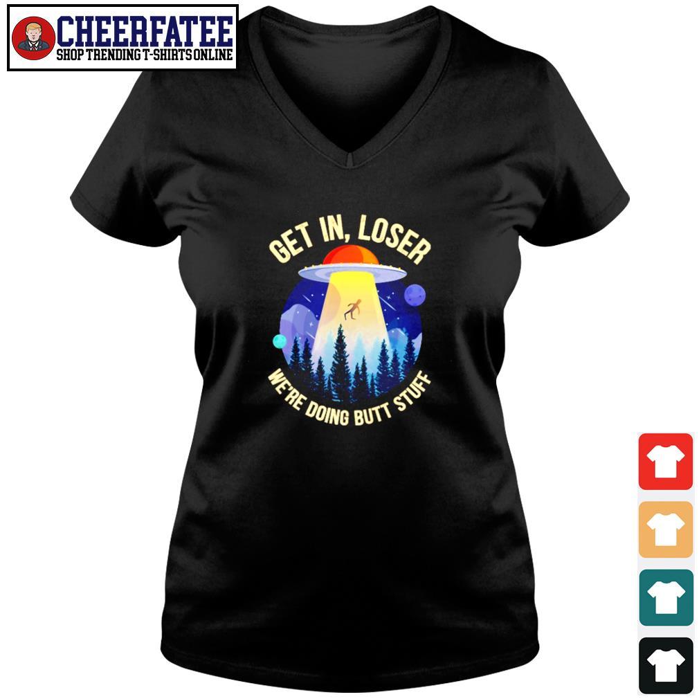 Get in loser we're doing butt stuff UFO s v-neck t-shirt