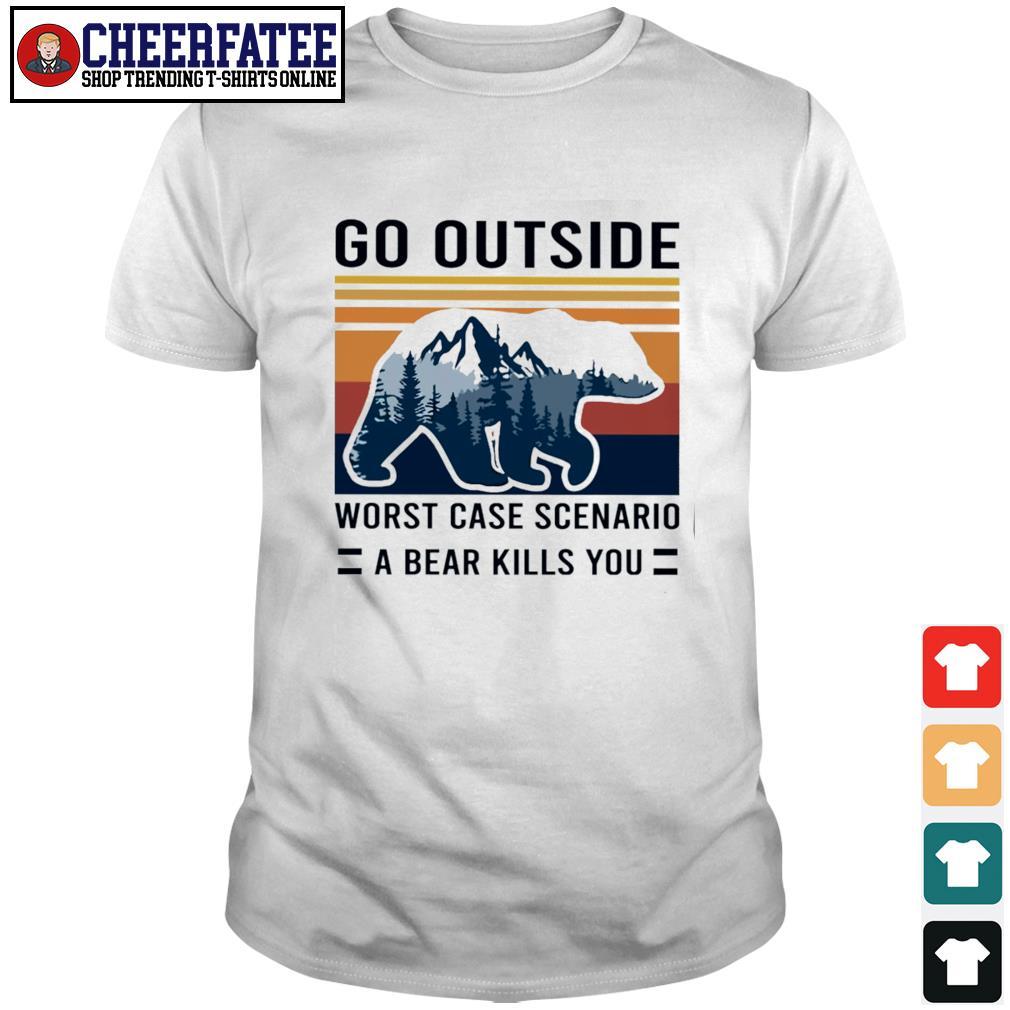 Go outside worst case scenario a bear kill you vintage shirt