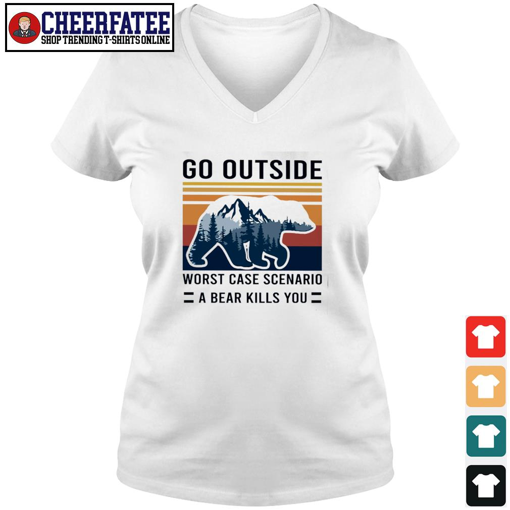 Go outside worst case scenario a bear kill you vintage s v-neck t-shirt