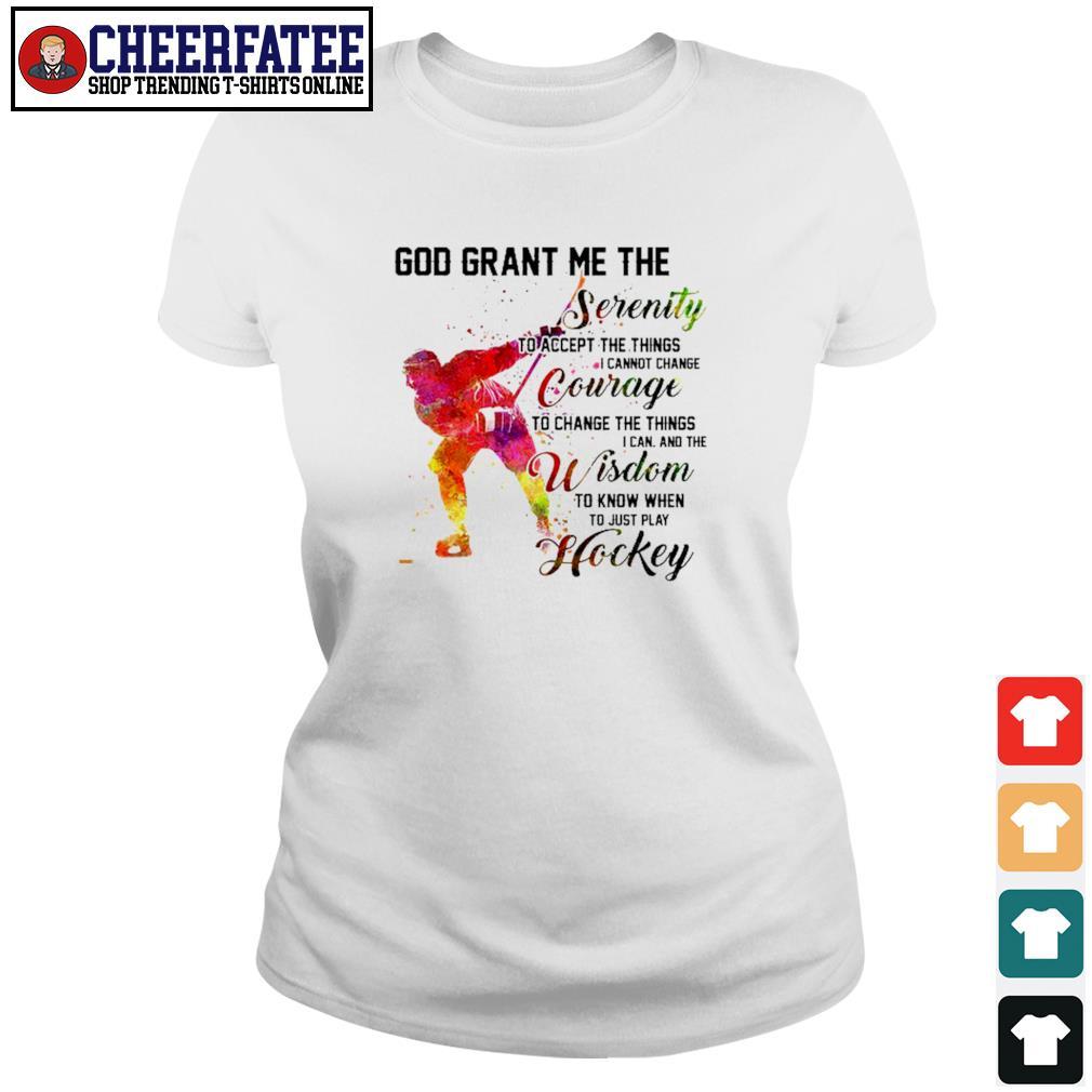 God grant me the serenity courage wisdom hockey s ladies-tee