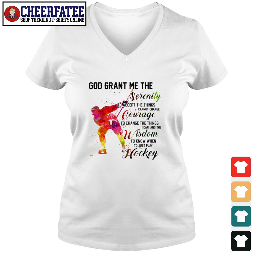 God grant me the serenity courage wisdom hockey s v-neck t-shirt