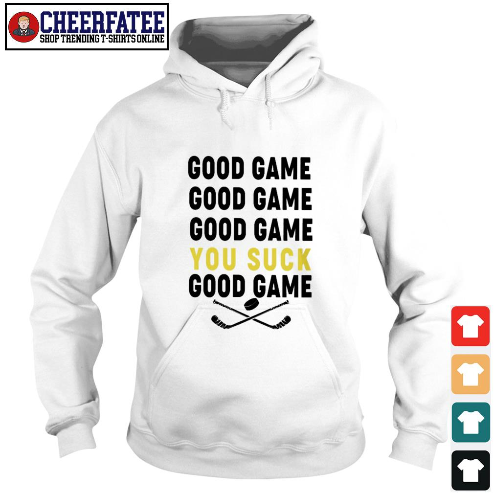 Good game good game you suck good game s hoodie
