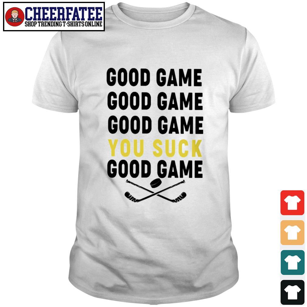 Good game good game you suck good game shirt