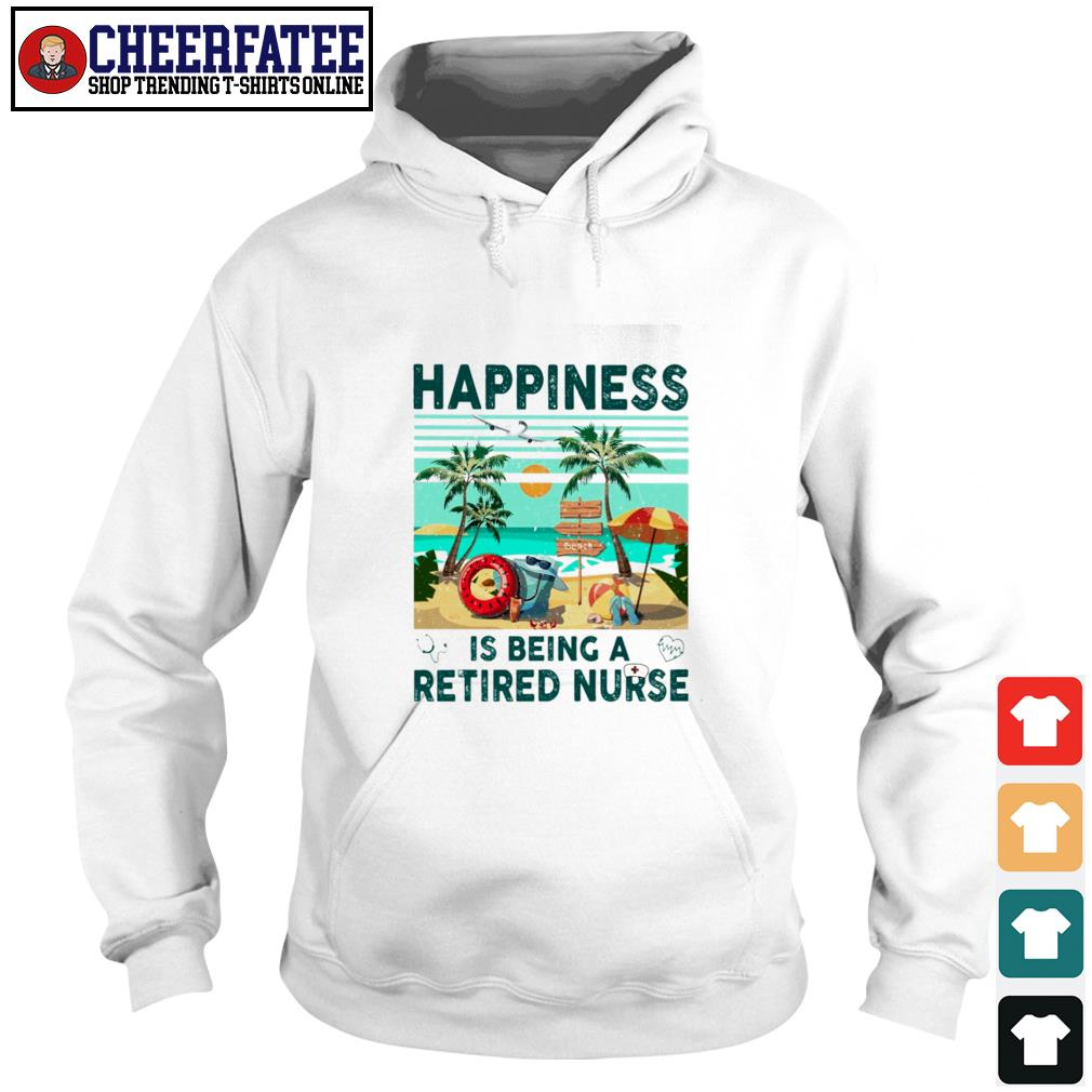 Happiness is being a retired nurse s hoodie