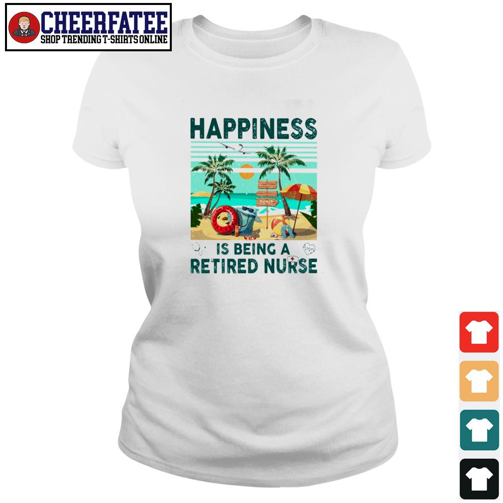 Happiness is being a retired nurse s ladies-tee