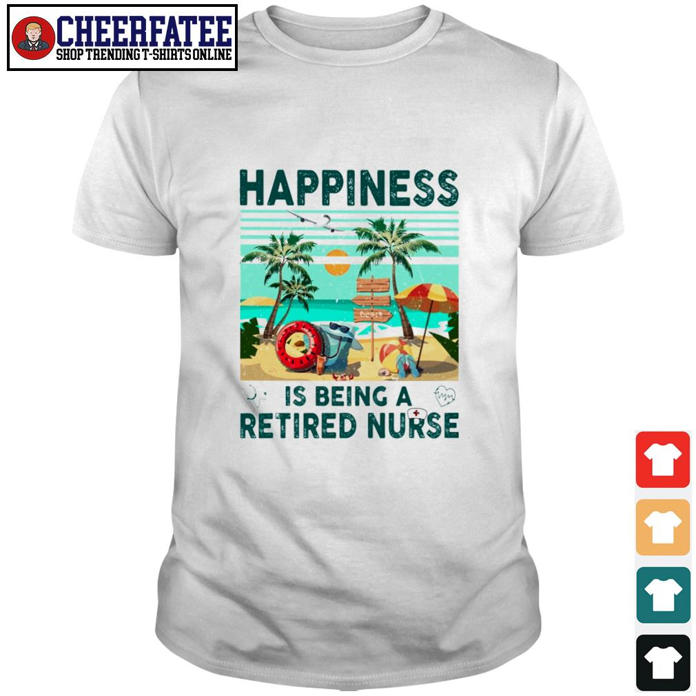 Happiness is being a retired nurse shirt
