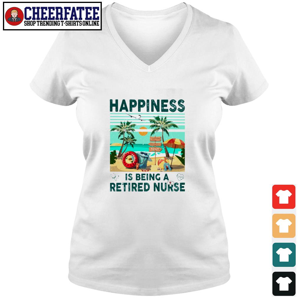 Happiness is being a retired nurse s v-neck t-shirt