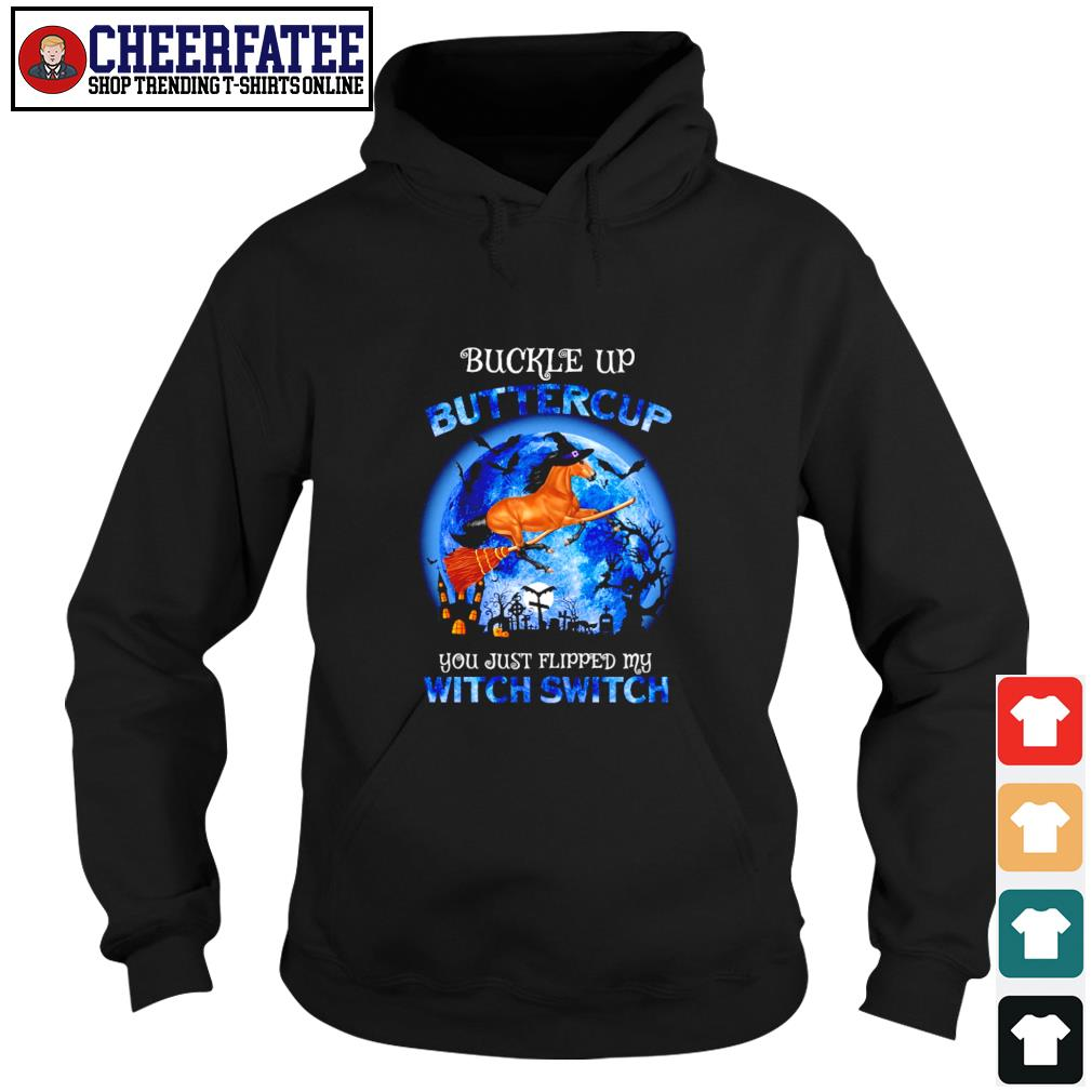 Horse buckle up buttercup you just flipped my witch switch halloween s hoodie