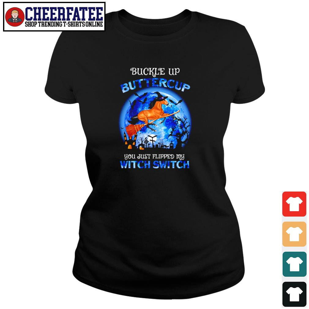 Horse buckle up buttercup you just flipped my witch switch halloween s ladies-tee