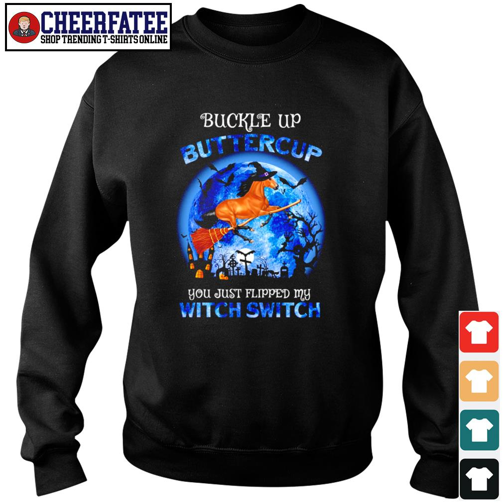 Horse buckle up buttercup you just flipped my witch switch halloween s sweater