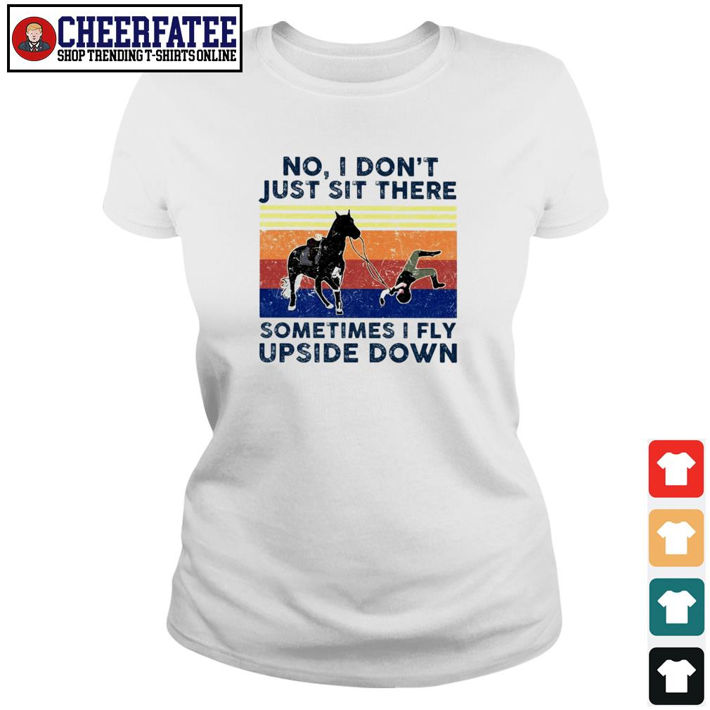 Horse no I don't just sit there sometimes I fly upside down s ladies-tee