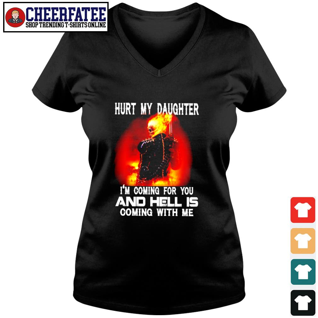 Hurt my daughter I'm coming for you and hell's coming with me s v-neck t-shirt