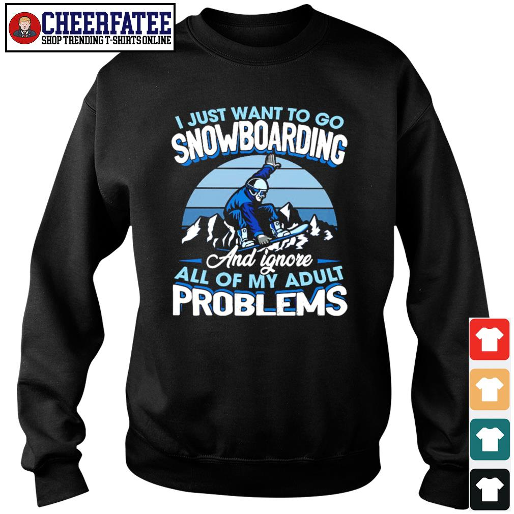 I just want to go snowboarding and ignore all of my adult problems s sweater