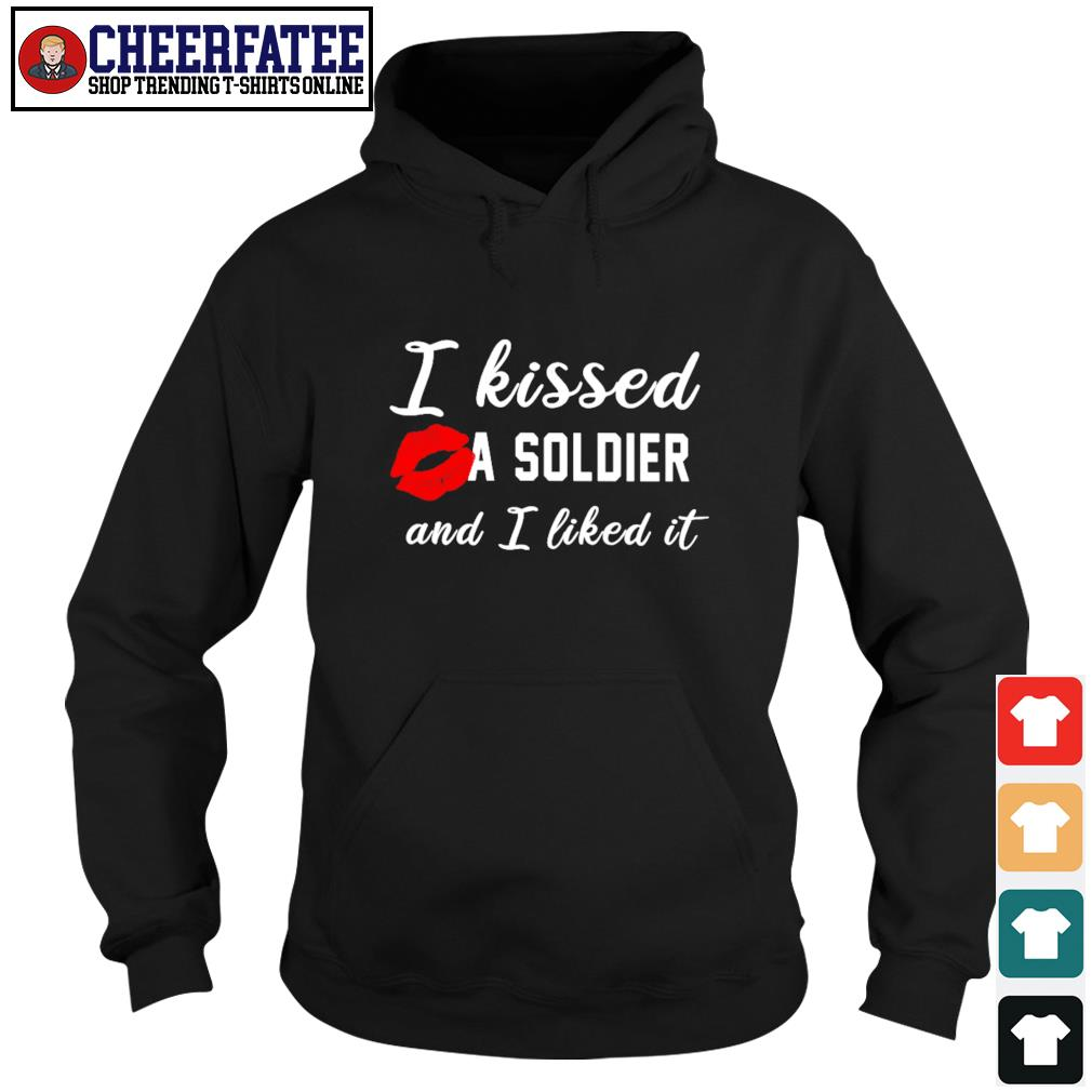 I kissed a Soldier and I liked it s hoodie