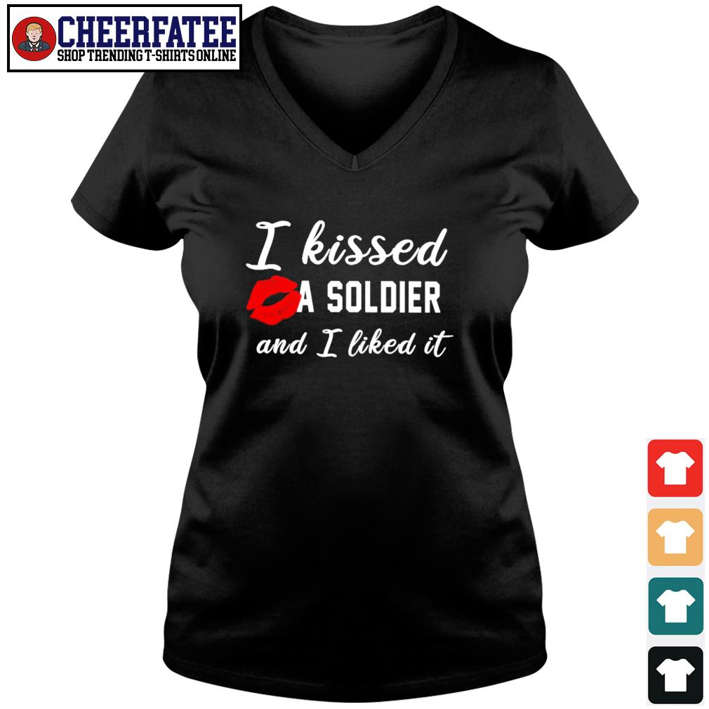 I kissed a Soldier and I liked it s v-neck t-shirt