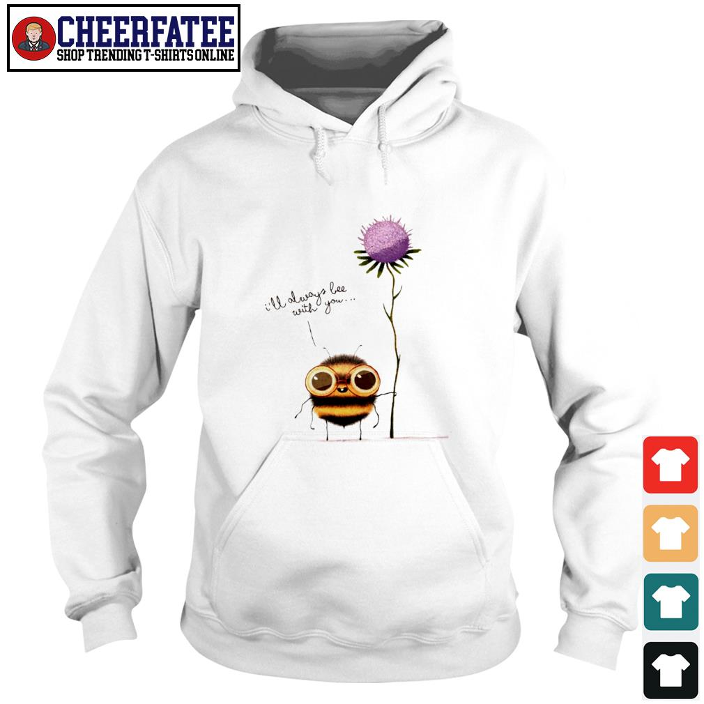 I'll always bee with you flower s hoodie