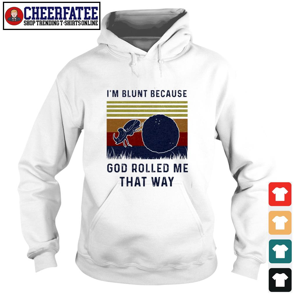 I'm blunt because god rrolled me that way s hoodie