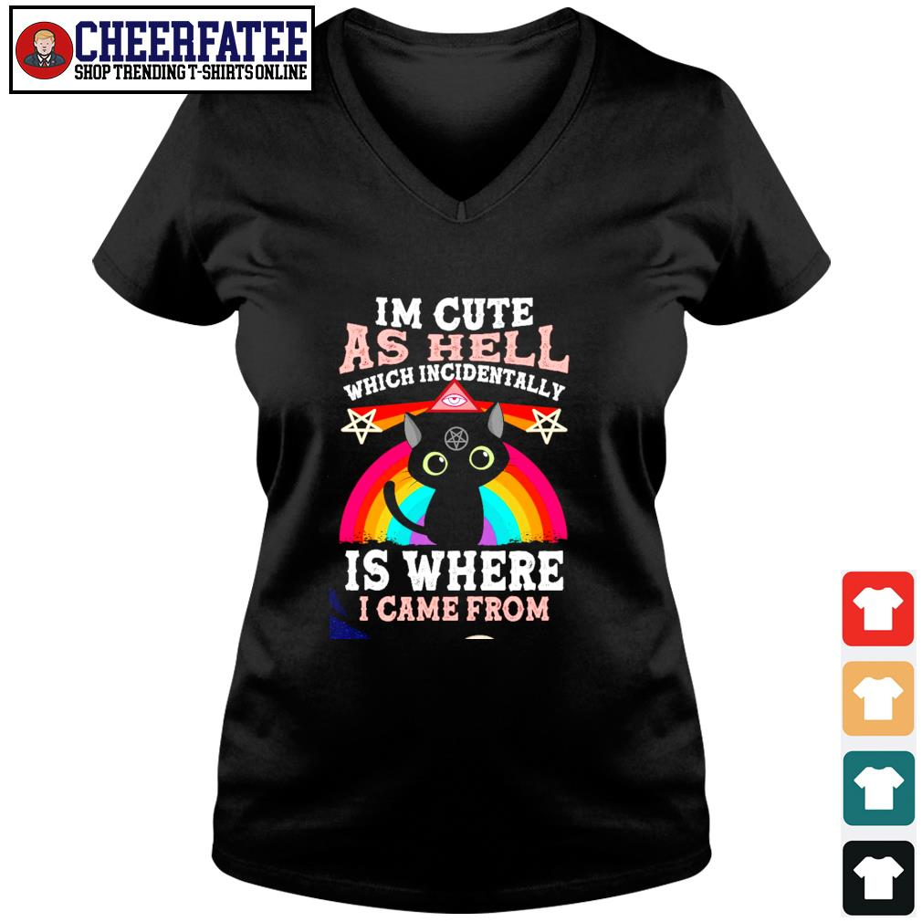 I'm cute as hell which incidentally is where I came from s v-neck t-shirt