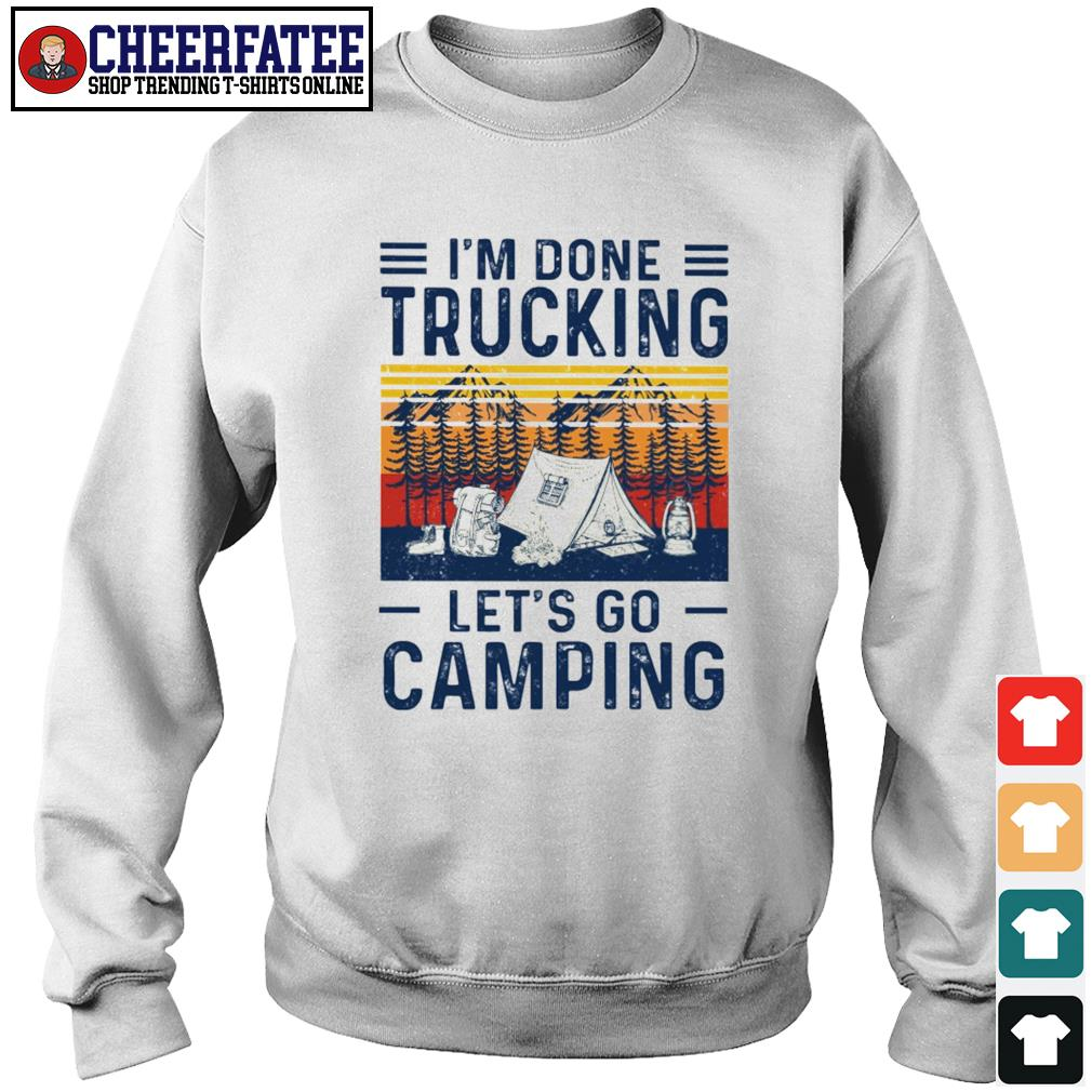 I'm done trucking let's go camping s sweater