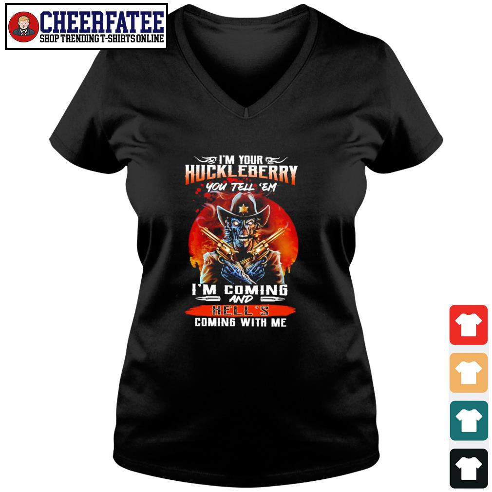 I'm your huckleberry you tell em I'm coming and hell's coming with me s v-neck t-shirt