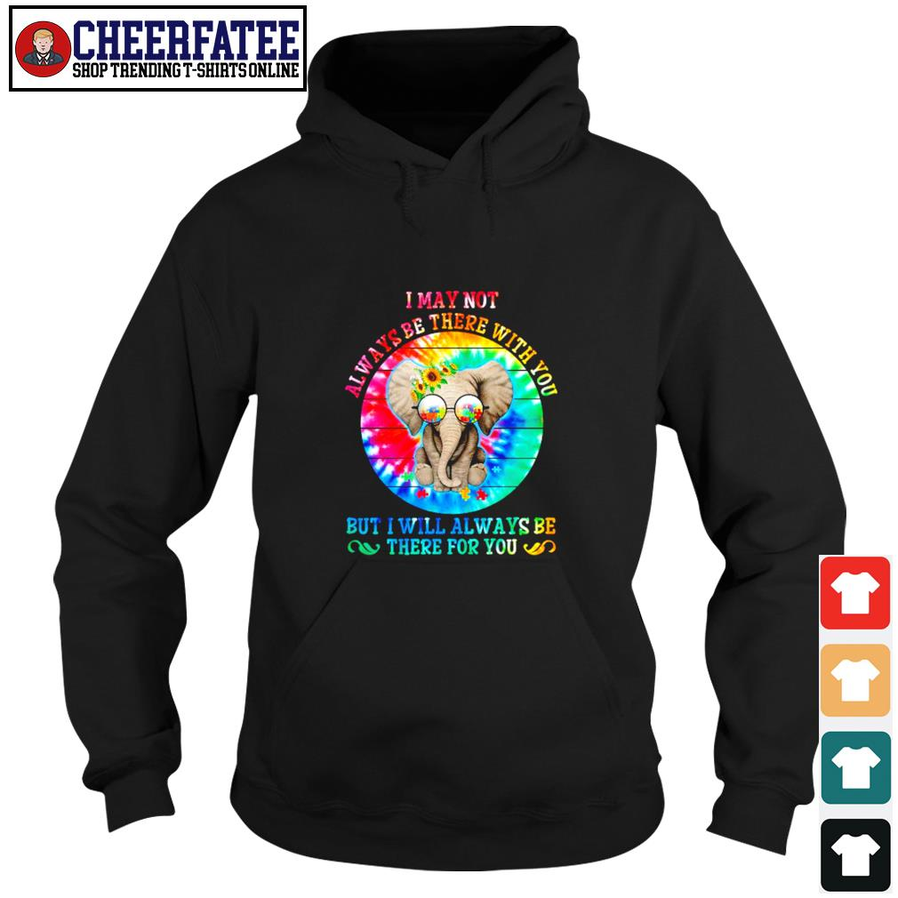 I may not always be there with you not I will always be there for you s hoodie