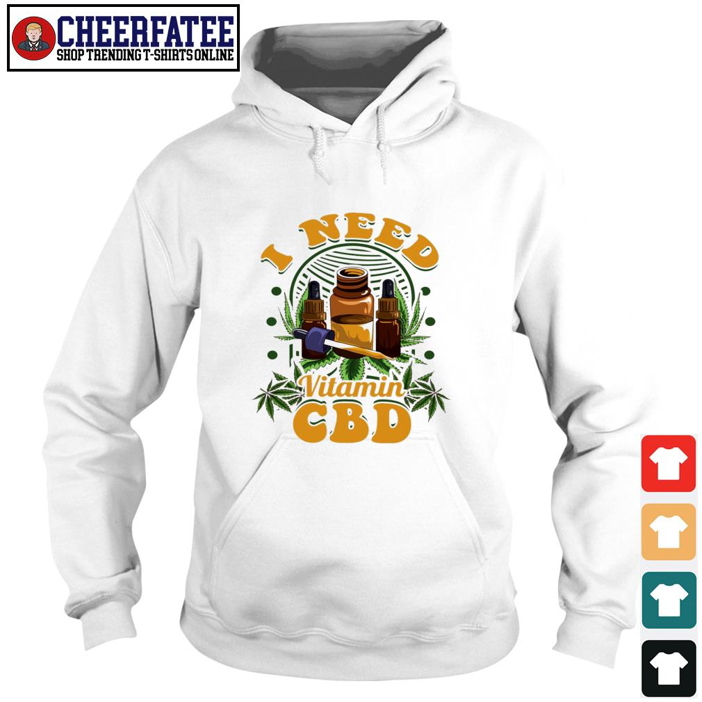 I need vitamin CBD weed s hoodie
