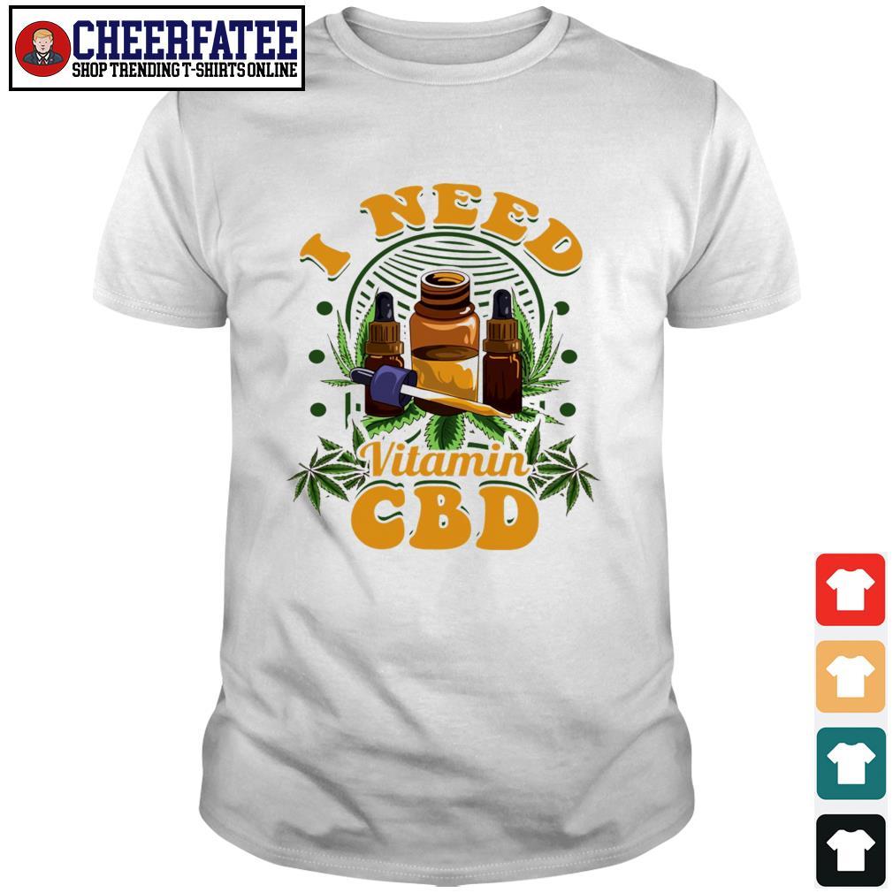 I need vitamin CBD weed shirt