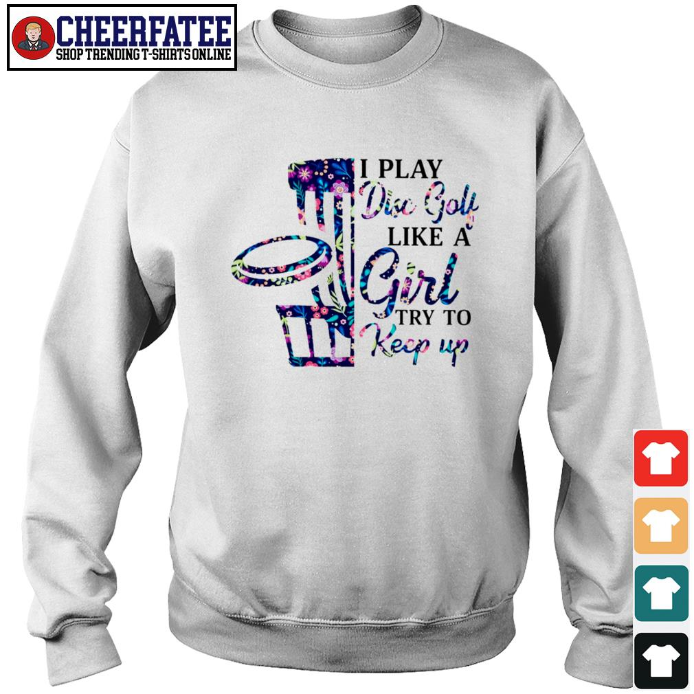 I play disc golf like a girl try to keep up s sweater