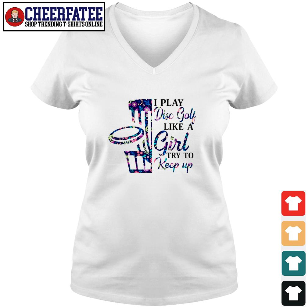 I play disc golf like a girl try to keep up s v-neck t-shirt