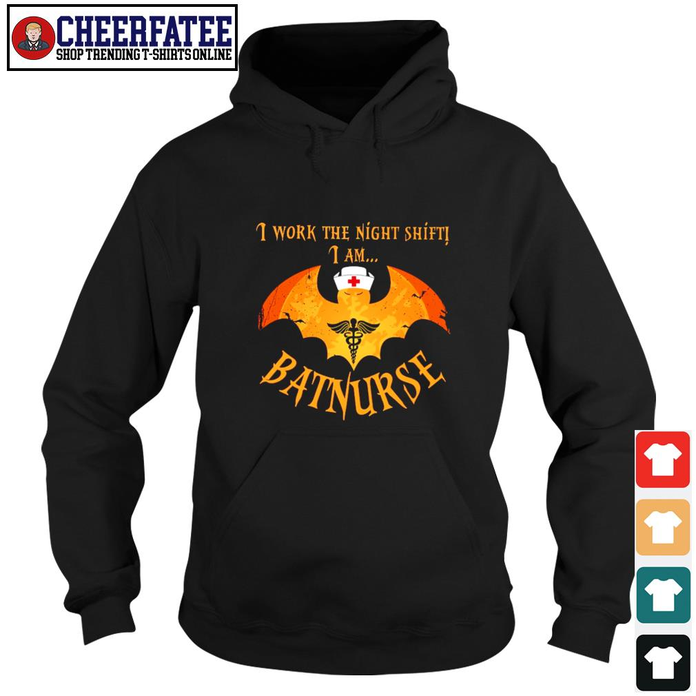 I work the night shift I am batnurse s hoodie