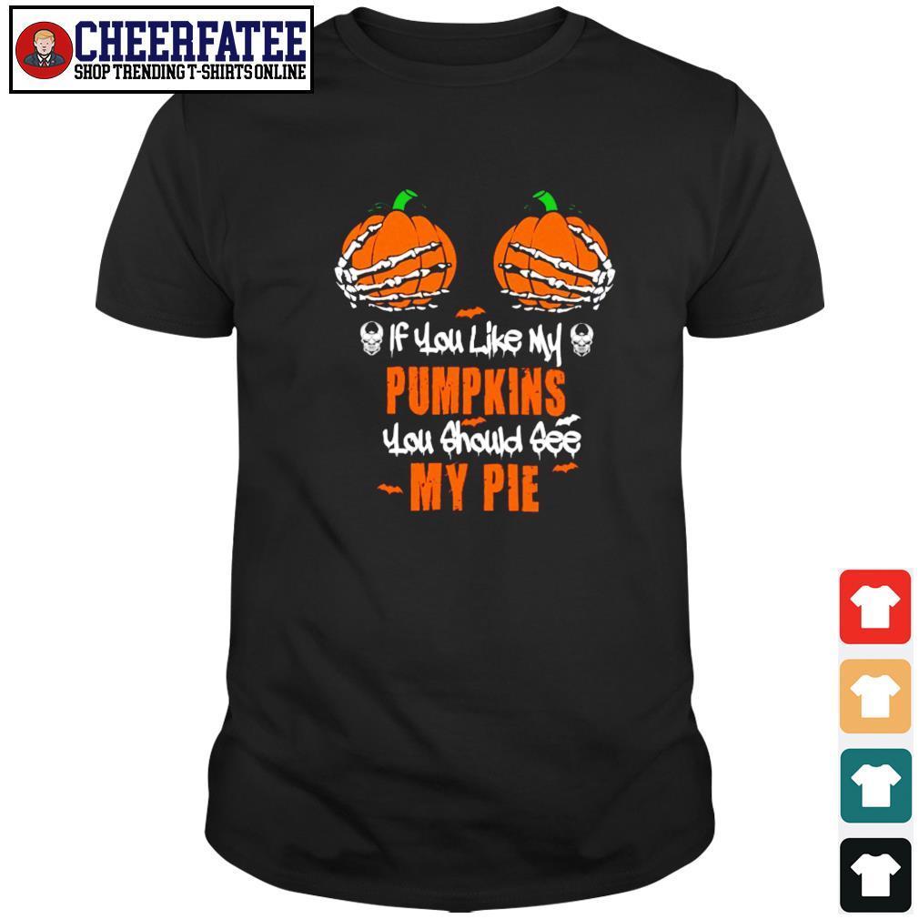If you like my pumpkins you should see my pie halloween shirt