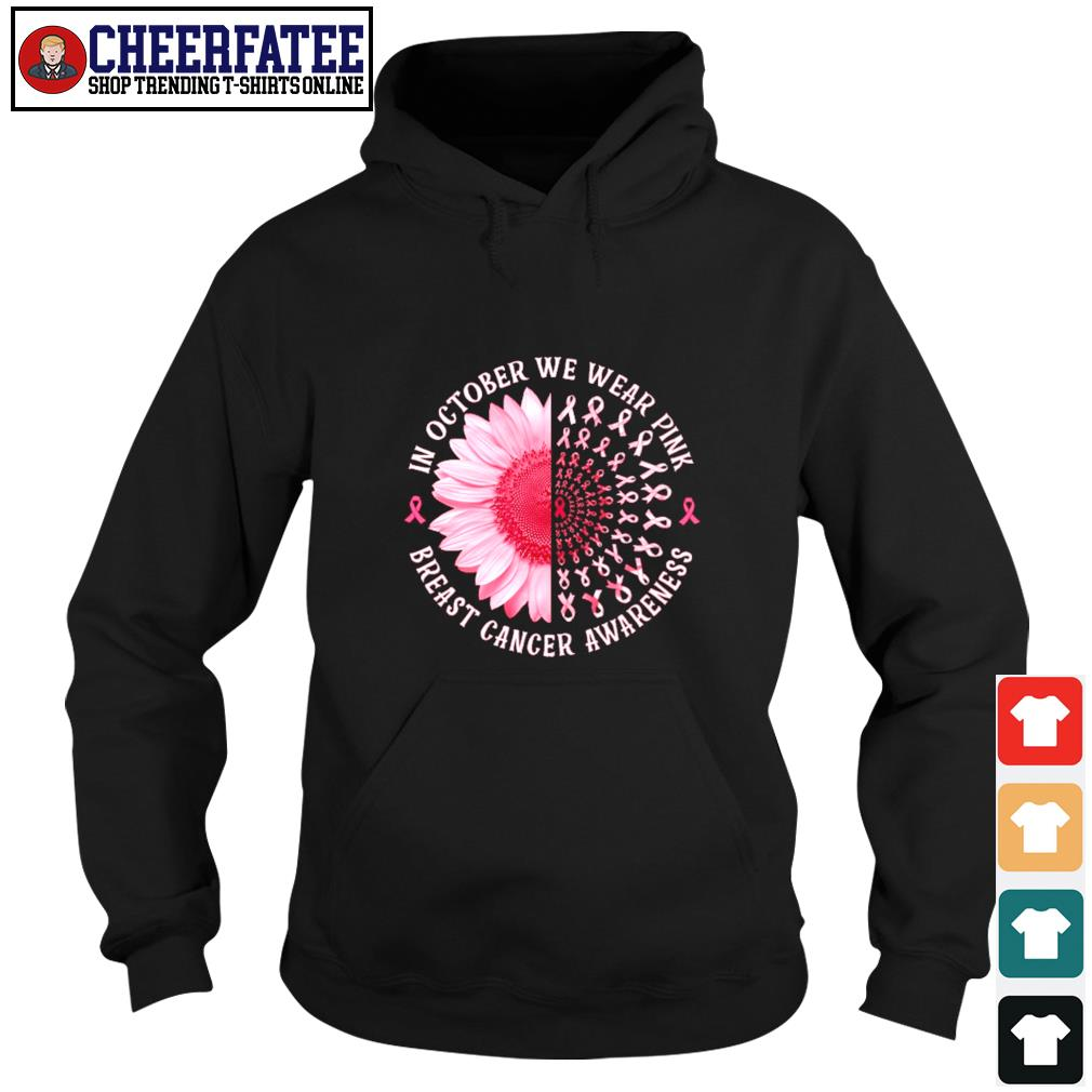 In october we wear pink breast cancer awareness sunflower s hoodie