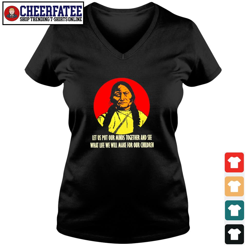 Indian let us put our minds together and see what life we will make for our children s v-neck t-shirt