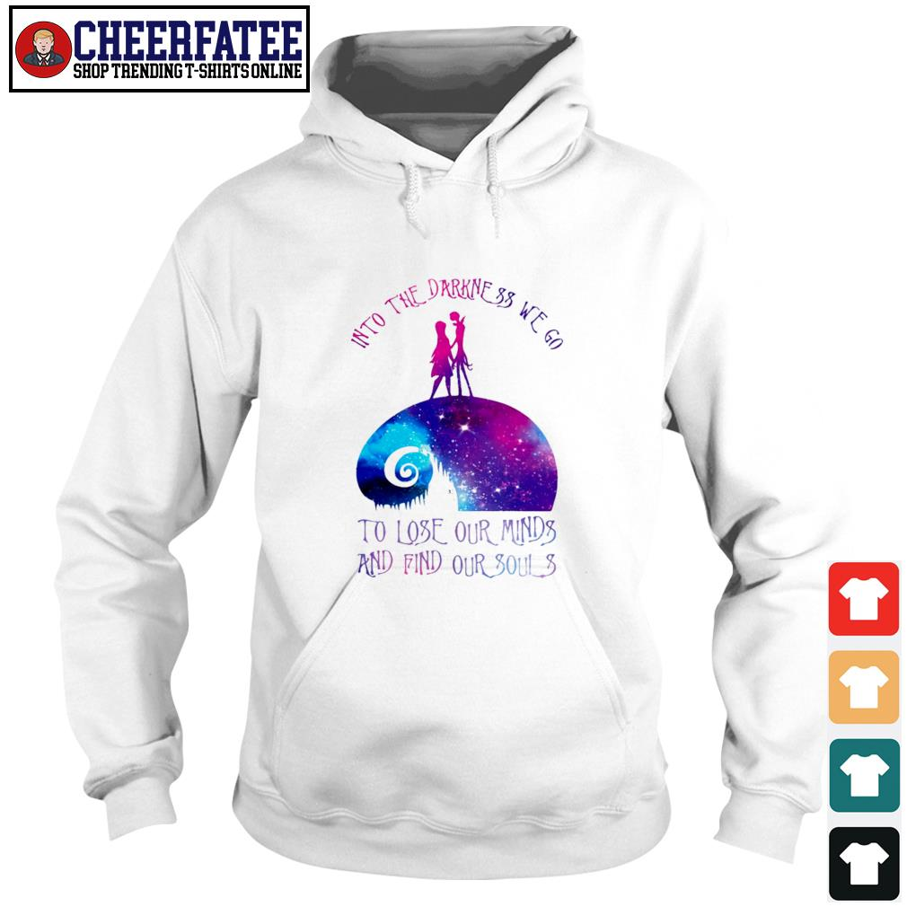 Into the darkness we go s hoodie