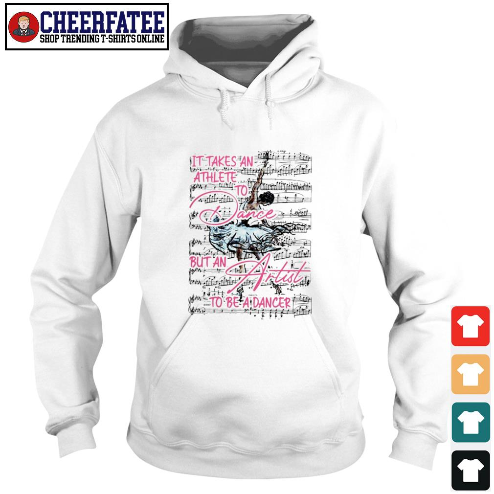 It takes an athlete to dance but an artist to be a dancer s hoodie