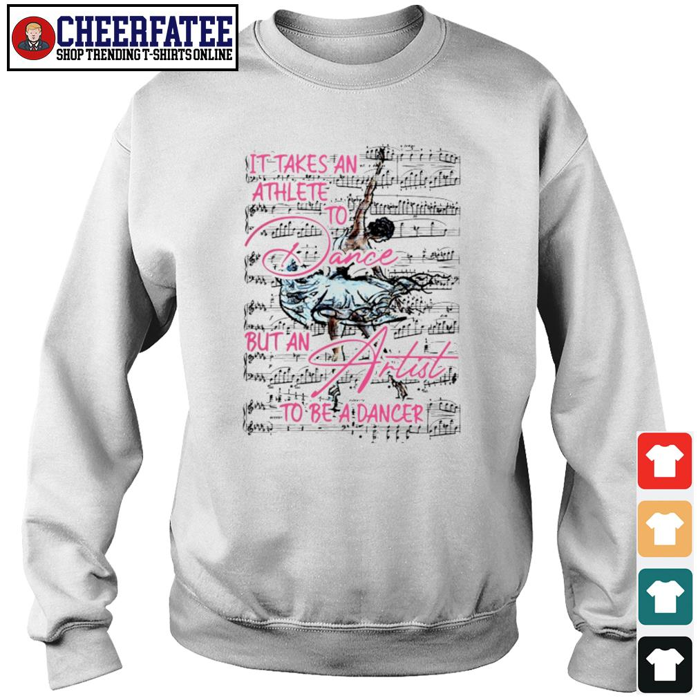 It takes an athlete to dance but an artist to be a dancer s sweater