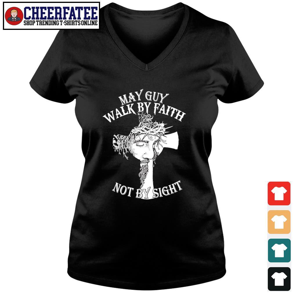 Jesus may guy walk by faith not by sight s v-neck t-shirt